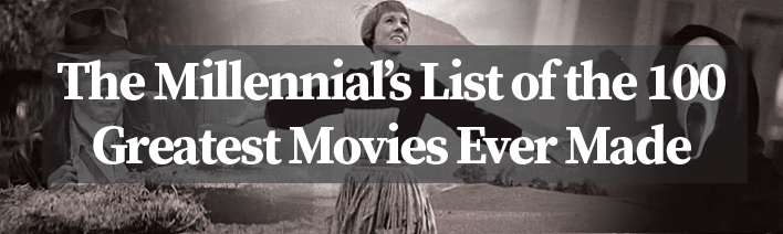 The Millennial's List of the 100 Greatest Movies Ever Made